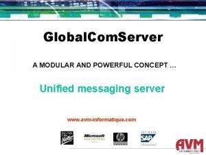 Global Com Server A MODULAR AND POWERFUL CONCEPT