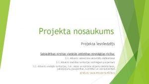 Projekta nosaukums Projekta iesniedzjs Sabiedrbas virztas vietjs attstbas