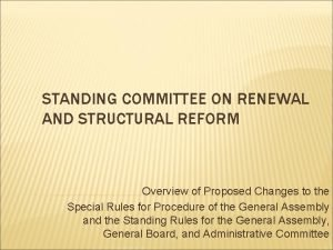 STANDING COMMITTEE ON RENEWAL AND STRUCTURAL REFORM Overview