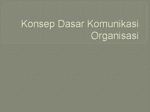 Konsep Dasar Komunikasi Organisasi Jenis Organisasi Organisasi Formal