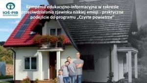 Kampania edukacyjnoinformacyjna w zakresie przeciwdziaania zjawisku niskiej emisji