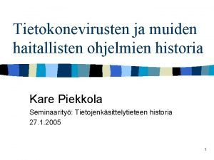 Tietokonevirusten ja muiden haitallisten ohjelmien historia Kare Piekkola