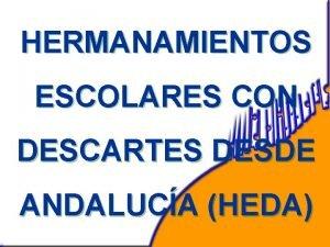 HERMANAMIENTOS ESCOLARES CON DESCARTES DESDE ANDALUCA HEDA PONENTES