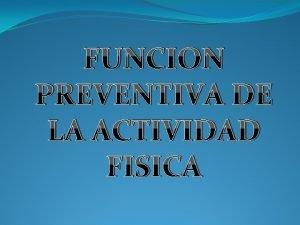 FUNCION PREVENTIVA DE LA ACTIVIDAD FISICA La actividad