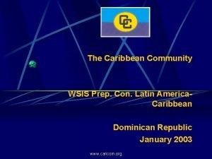 The Caribbean Community WSIS Prep Con Latin America