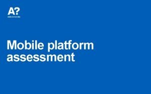 Mobile platform assessment Content Mobile platform objectives Scope