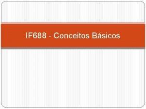 IF 688 Conceitos Bsicos Resumo desta aula Conceitos