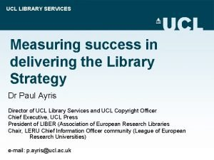 UCL LIBRARY SERVICES Measuring success in delivering the