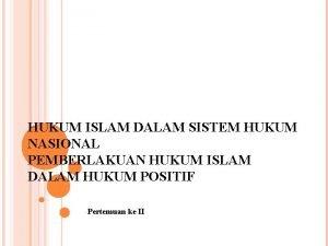HUKUM ISLAM DALAM SISTEM HUKUM NASIONAL PEMBERLAKUAN HUKUM
