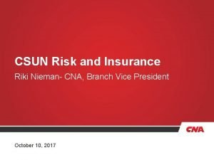 CSUN Risk and Insurance Riki Nieman CNA Branch