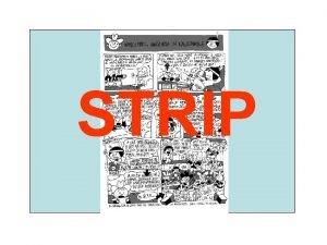 STRIP Strip je likovno delo ki pripoveduje zgodbo