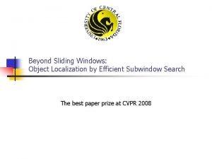 Beyond Sliding Windows Object Localization by Efficient Subwindow