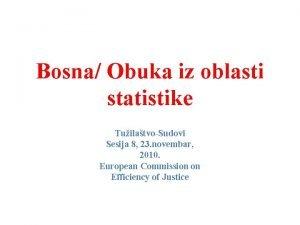 Bosna Obuka iz oblasti statistike TuilatvoSudovi Sesija 8