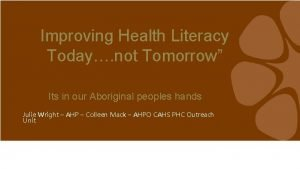 Improving Health Literacy Today not Tomorrow Its in