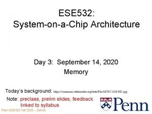 ESE 532 SystemonaChip Architecture Day 3 September 14