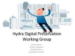 Hydra Digital Preservation Working Group Chair of DPWG