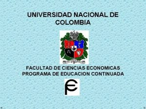 UNIVERSIDAD NACIONAL DE COLOMBIA FACULTAD DE CIENCIAS ECONOMICAS
