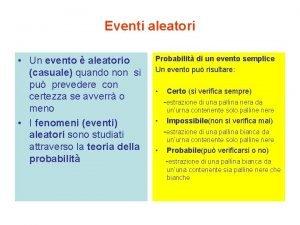 Eventi aleatori Un evento aleatorio casuale quando non
