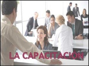 LA CAPACITACIN CONCEPTO La capacitacin es una tcnica