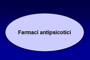 Farmaci antipsicotici Dimensioni sintomatologiche della schizofrenia Sintomi positivi