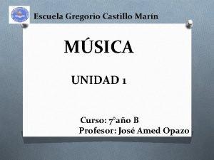 Escuela Gregorio Castillo Marn MSICA UNIDAD 1 Curso
