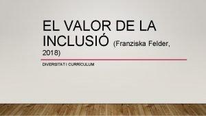 EL VALOR DE LA INCLUSI Franziska Felder 2018