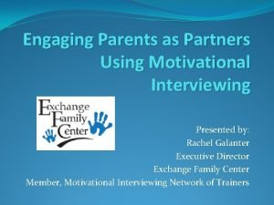 Engaging Parents as Partners Using Motivational Interviewing Presented