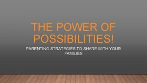 THE POWER OF POSSIBILITIES PARENTING STRATEGIES TO SHARE