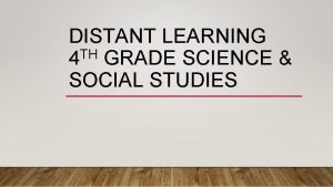 DISTANT LEARNING TH 4 GRADE SCIENCE SOCIAL STUDIES