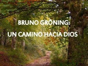 BRUNO GRNING UN CAMINO HACIA DIOS Bruno Grning