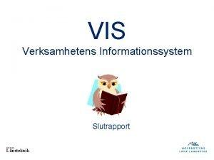 VIS Verksamhetens Informationssystem Slutrapport DIVISION Lnsteknik VISion VIS