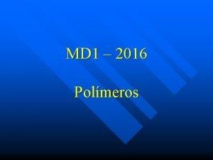 MD 1 2016 Polmeros Definiciones Los polmeros son