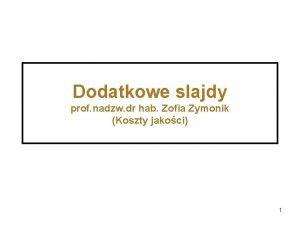 Dodatkowe slajdy prof nadzw dr hab Zofia Zymonik