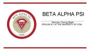 BETA ALPHA PSI Service Giving Back EPSILON XI