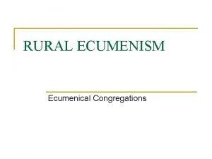 RURAL ECUMENISM Ecumenical Congregations Catch the Vision report