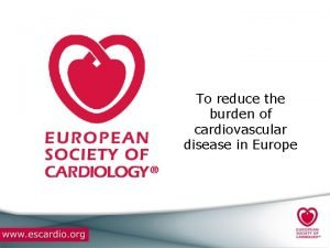 To reduce the burden of cardiovascular disease in