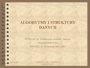 ALGORYTMY I STRUKTURY DANYCH WYKAD 04 Podstawowe struktury