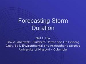 Forecasting Storm Duration Neil I Fox David Jankowski