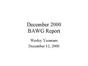 December 2000 BAWG Report Wesley Yeomans December 12