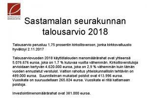 Sastamalan seurakunnan talousarvio 2018 Talousarvio perustuu 1 75