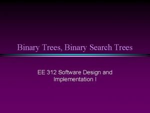 Binary Trees Binary Search Trees EE 312 Software