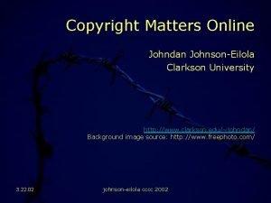 Copyright Matters Online Johndan JohnsonEilola Clarkson University http
