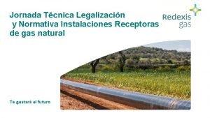 Jornada Tcnica Legalizacin y Normativa Instalaciones Receptoras de