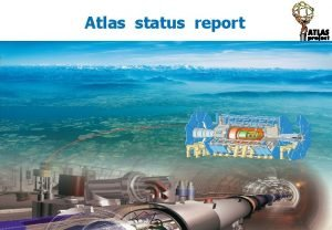 Atlas status report LHC is proceeding with the
