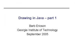 Drawing in Java part 1 Barb Ericson Georgia
