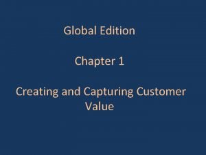 Global Edition Chapter 1 Creating and Capturing Customer
