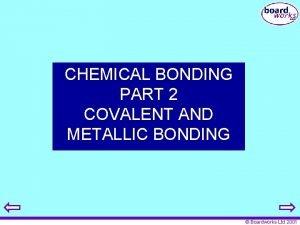 CHEMICAL BONDING PART 2 COVALENT AND METALLIC BONDING