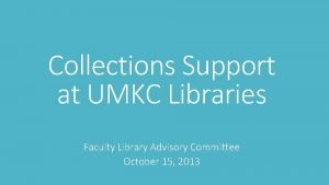 Collections Support at UMKC Libraries Faculty Library Advisory