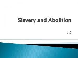 Slavery and Abolition 8 2 Main Idea Slavery