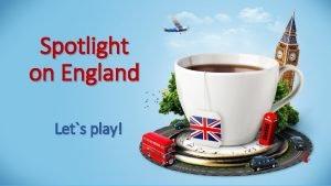 Spotlight on England Lets play Spotlight on England